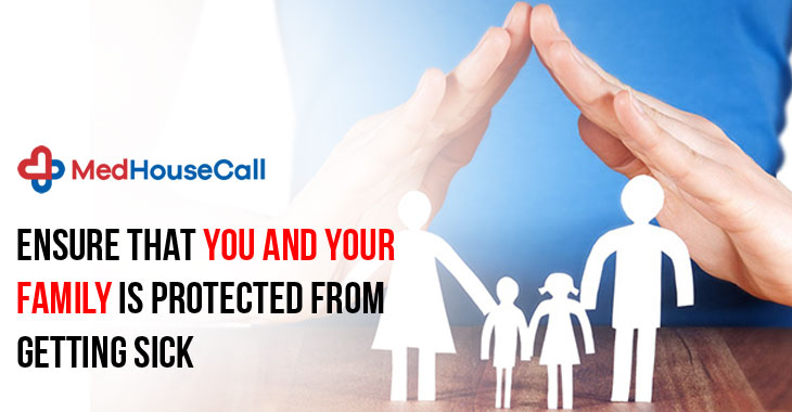 Ensure That You and Your Family Is Protected From Getting Sick