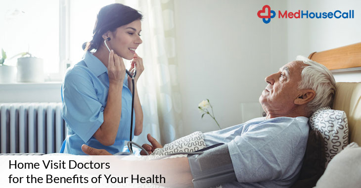 Home Visit Doctors for the Benefits of Your Health
