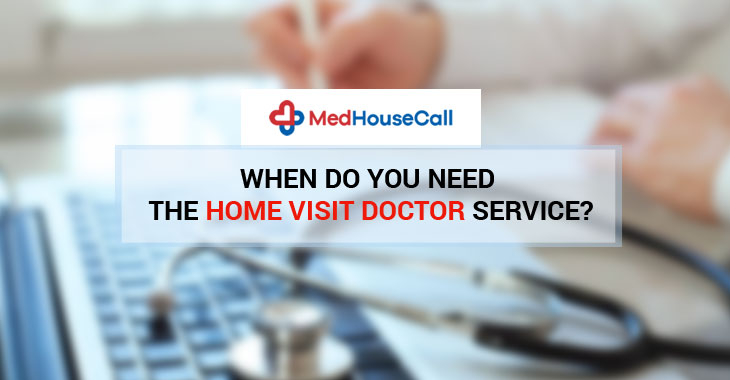 When Do You Need the Home Visit Doctor Service?