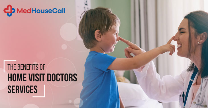 The Benefits of Home Visit Doctors Services