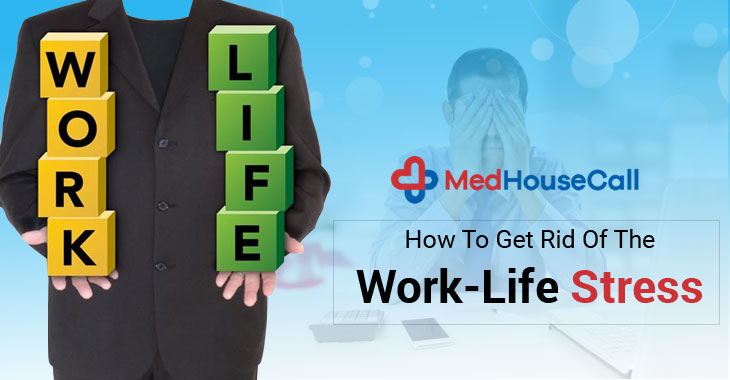 How To Get Rid Of The Work-Life Stress