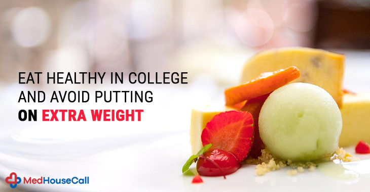 Eat Healthy In College And Avoid Putting On Extra Weight