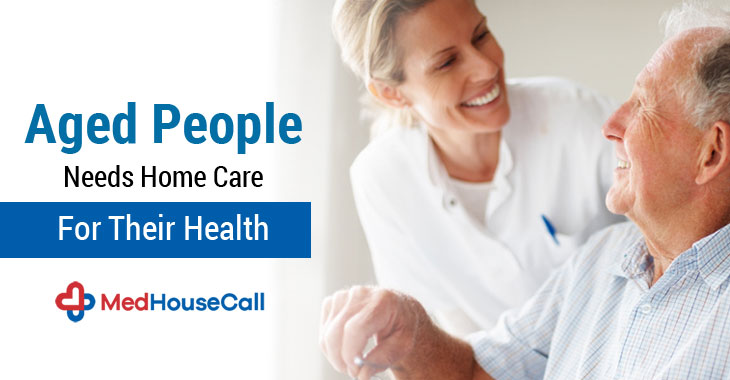 Aged People Needs Home Care For Their Health
