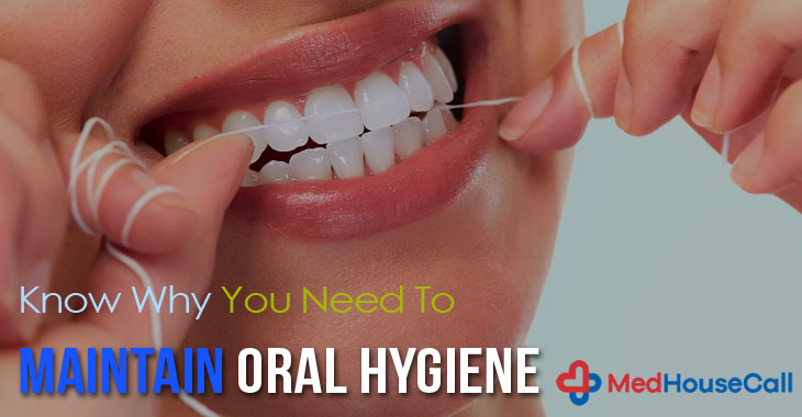 Know Why You Need To Maintain Oral Hygiene