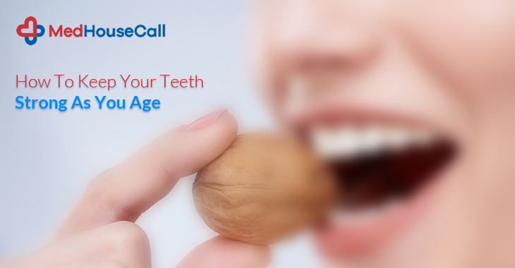 How To Keep Your Teeth Strong As You Age
